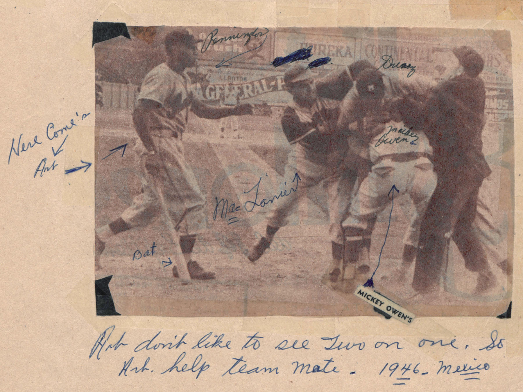 "Pennington has annotated his scrapbook throughout.  Under this photo clipped from a newspaper, Pennington's caption reads, ""Art don't like to see two on one. So Art help team mate.  1946 - Mexico.""  Arrows further identify Pennington, Max Lanier, Mickey Owens, and Claro Duany.  Pennintgon has also pointed an arrow to ""Bat"" and ""Here come's [sic] Art.""   BA-SCR-2-025   (National Baseball Hall of Fame)"