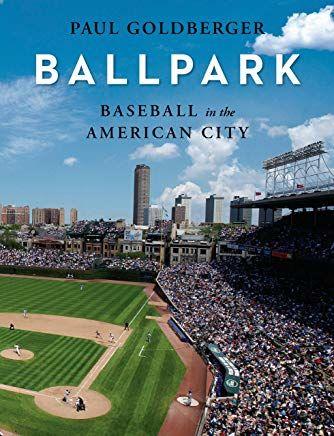 Ballpark: Baseball in the American City, by Paul Goldberger