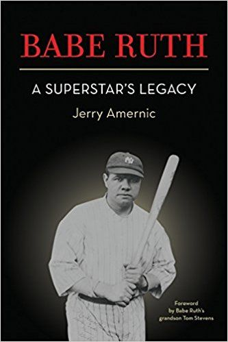 Babe Ruth: A Superstar's Legacy by Jerry Amernic