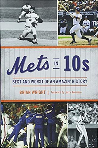 Mets in Tens: The Best and Worst of an Amazin' History by Brian Wright