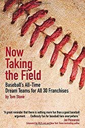 Now Taking the Field: Baseball's All-Time Dream Teams for All 30 Franchises by Thomas Stone