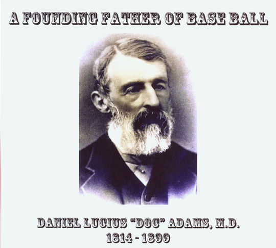 """A Founding Father of Base Ball: Daniel Lucius """"Doc"""" Adams, M.D. 1814-1899,  compiled by Marjorie P. Adams, was created as part of a campaign for the election of Adams into the Hall of Fame. BL-586.2015 (National Baseball Hall of Fame Library)"""
