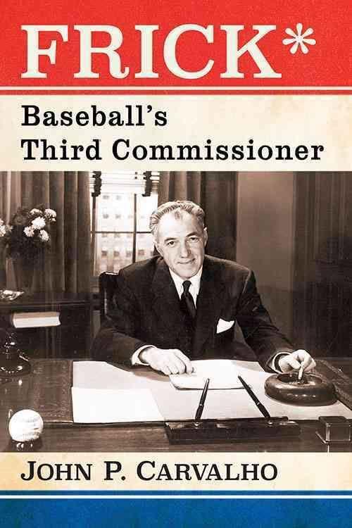 Frick: Baseball's Third Commissioner by John Carvalho